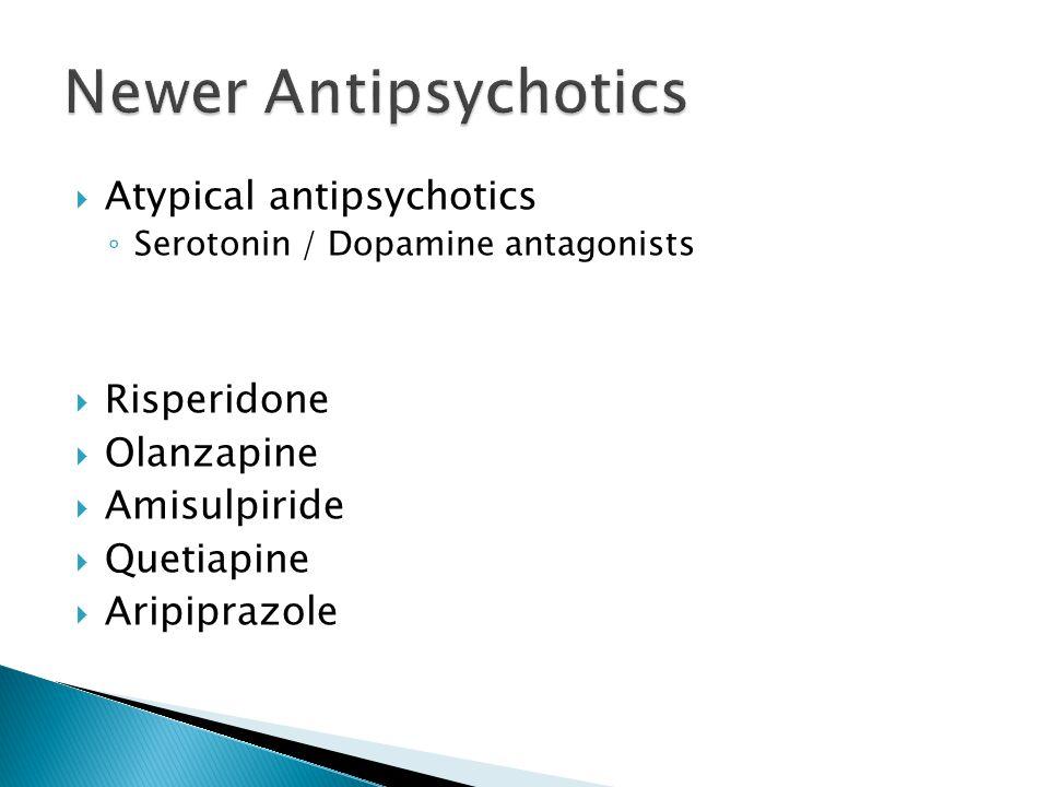  Atypical antipsychotics ◦ Serotonin / Dopamine antagonists  Risperidone  Olanzapine  Amisulpiride  Quetiapine  Aripiprazole