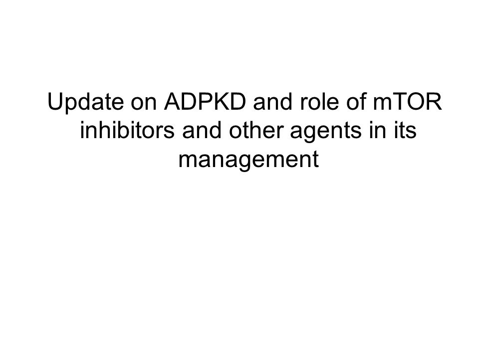 Update on ADPKD and role of mTOR inhibitors and other agents in its management