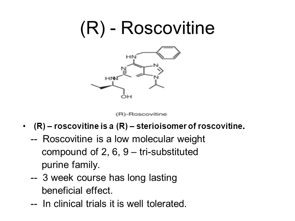 (R) - Roscovitine (R) – roscovitine is a (R) – sterioisomer of roscovitine.