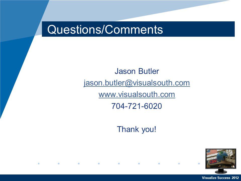 Visualize Success 2012 Questions/Comments Jason Butler jason.butler@visualsouth.com www.visualsouth.com 704-721-6020 Thank you!