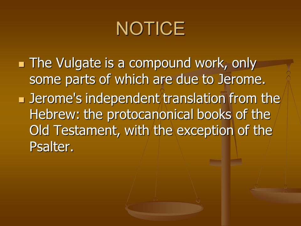 NOTICE The Vulgate is a compound work, only some parts of which are due to Jerome. The Vulgate is a compound work, only some parts of which are due to