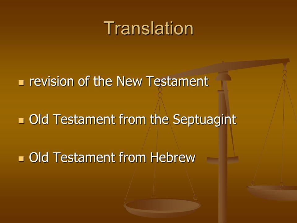 Translation revision of the New Testament revision of the New Testament Old Testament from the Septuagint Old Testament from the Septuagint Old Testam