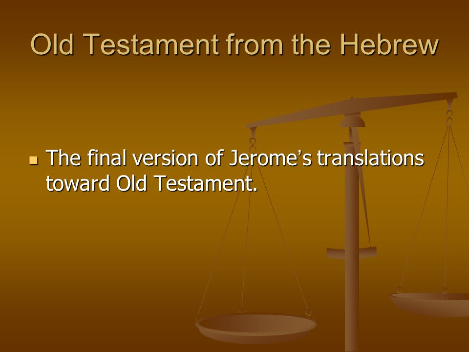 Old Testament from the Hebrew The final version of Jerome ' s translations toward Old Testament. The final version of Jerome ' s translations toward O