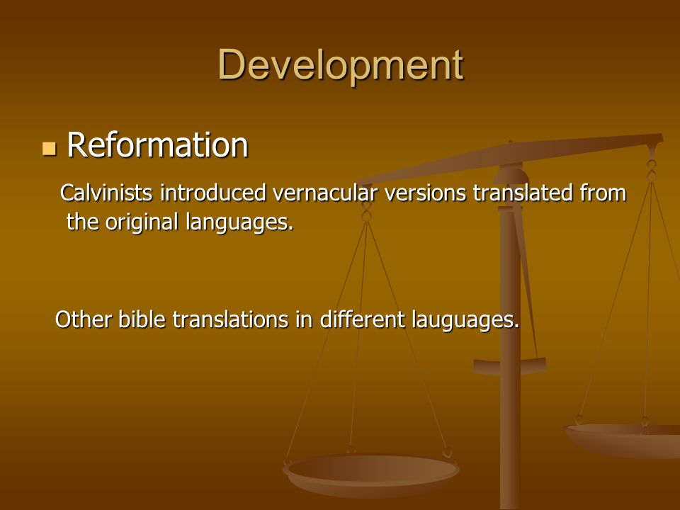 Development Reformation Reformation Calvinists introduced vernacular versions translated from the original languages. Calvinists introduced vernacular