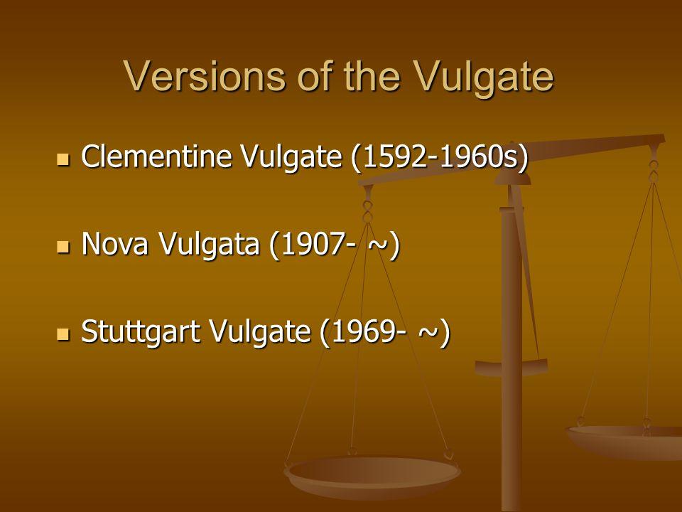 Clementine Vulgate (1592-1960s) Clementine Vulgate (1592-1960s) Nova Vulgata (1907- ~) Nova Vulgata (1907- ~) Stuttgart Vulgate (1969- ~) Stuttgart Vu