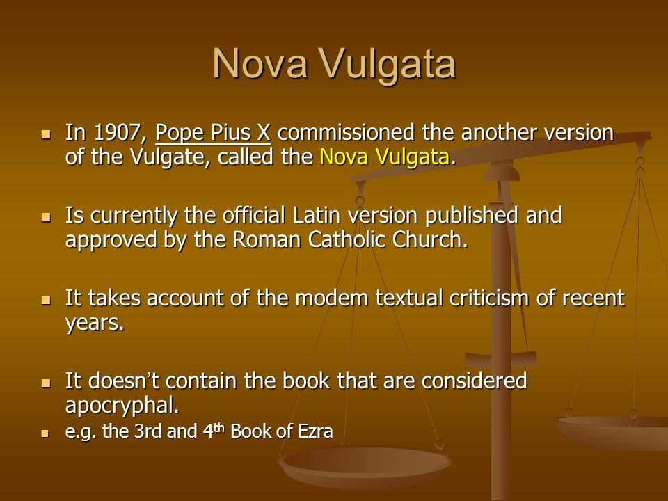 Nova Vulgata In 1907, Pope Pius X commissioned the another version of the Vulgate, called the Nova Vulgata. In 1907, Pope Pius X commissioned the anot