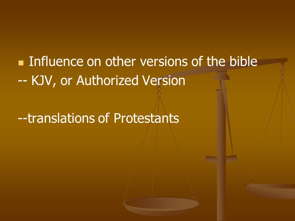 Influence on other versions of the bible -- KJV, or Authorized Version --translations of Protestants