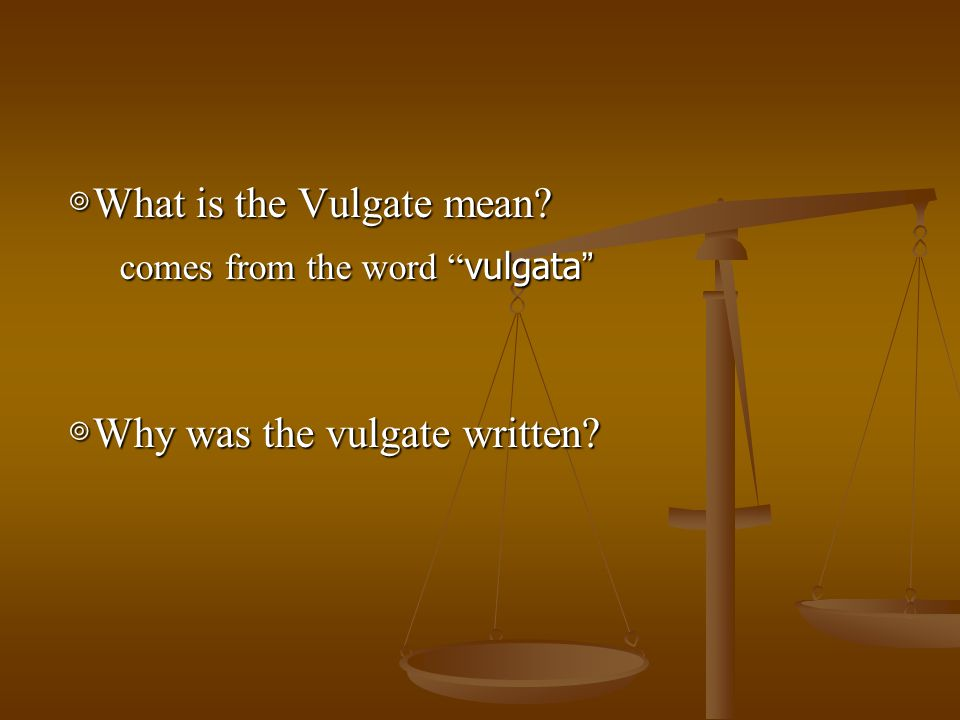 """Introduction Introduction ◎ What is the Vulgate mean? comes from the word """" vulgata """" comes from the word """" vulgata """" ◎ Why was the vulgate written?"""