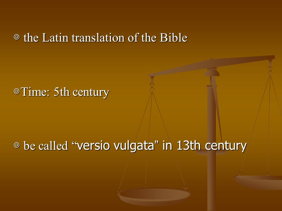 """◎ the Latin translation of the Bible ◎ Time: 5th century ◎ be called """" versio vulgata """" in 13th century"""