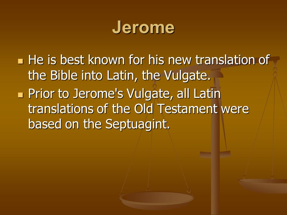 Jerome He is best known for his new translation of the Bible into Latin, the Vulgate. He is best known for his new translation of the Bible into Latin