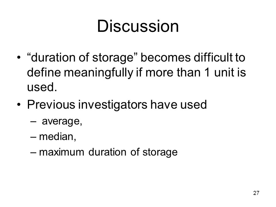 27 Discussion duration of storage becomes difficult to define meaningfully if more than 1 unit is used.