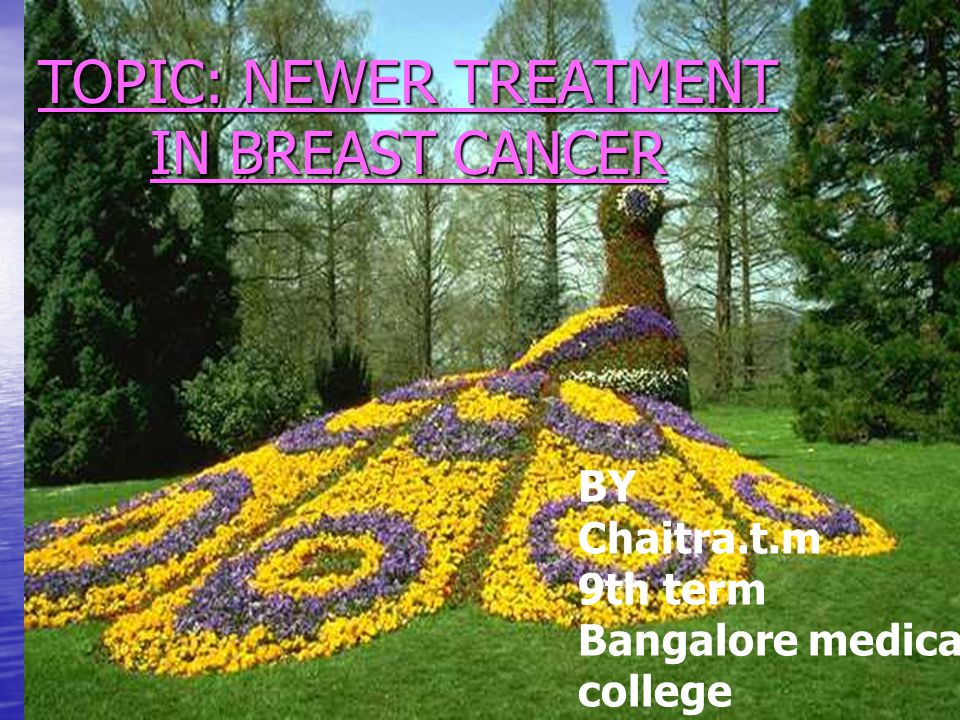 TOPIC: NEWER TREATMENT IN BREAST CANCER BY Chaitra.t.m 9th term Bangalore medical college