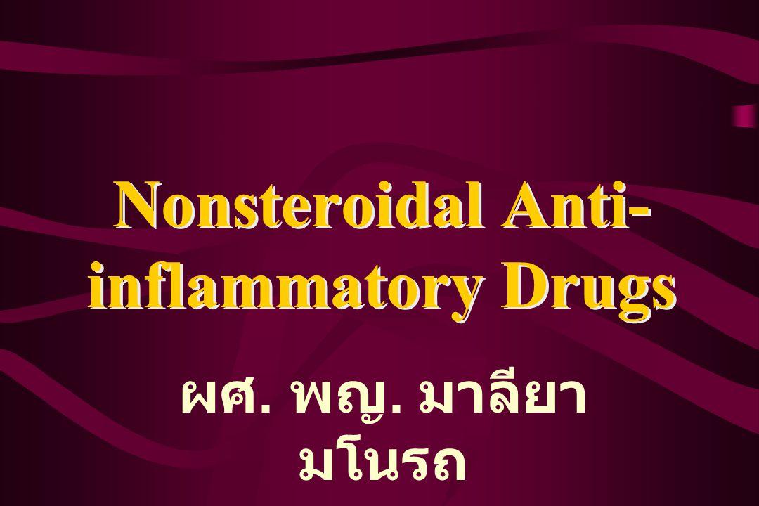 Nonsteroidal Anti- inflammatory Drugs ผศ. พญ. มาลียา มโนรถ
