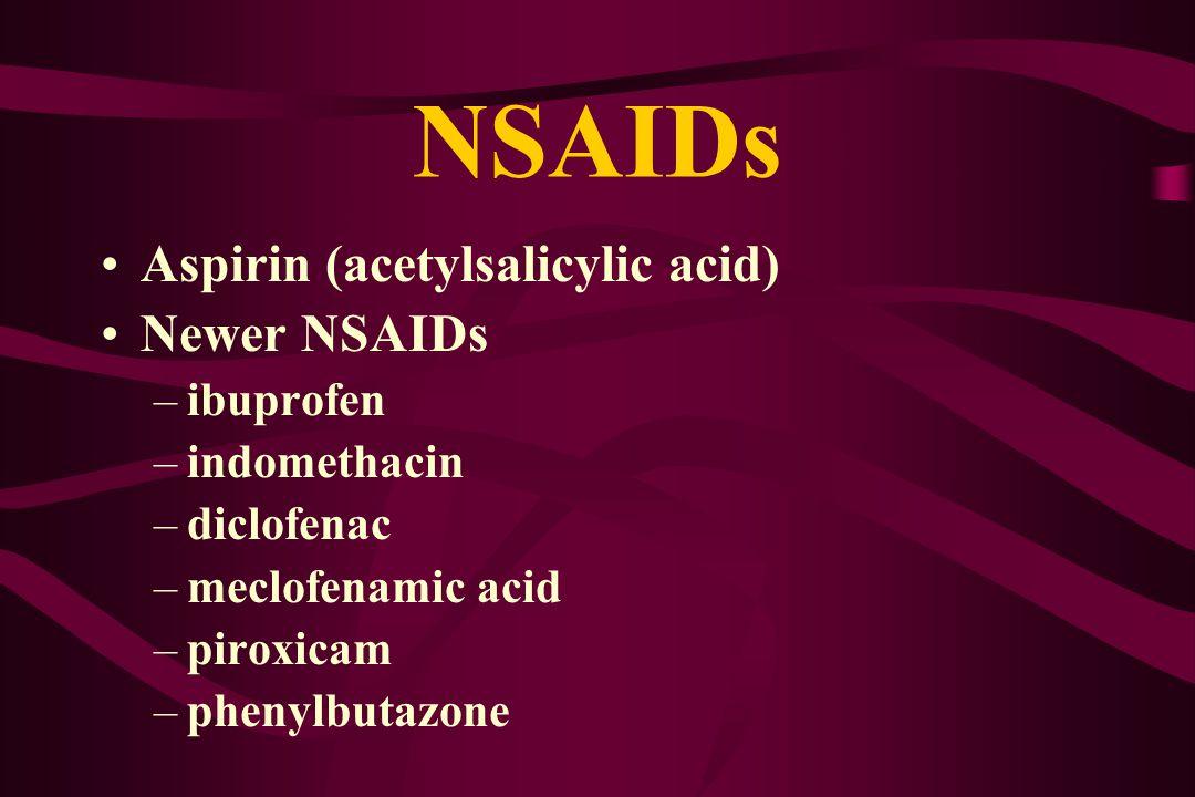 Aspirin (acetylsalicylic acid) Newer NSAIDs –ibuprofen –indomethacin –diclofenac –meclofenamic acid –piroxicam –phenylbutazone