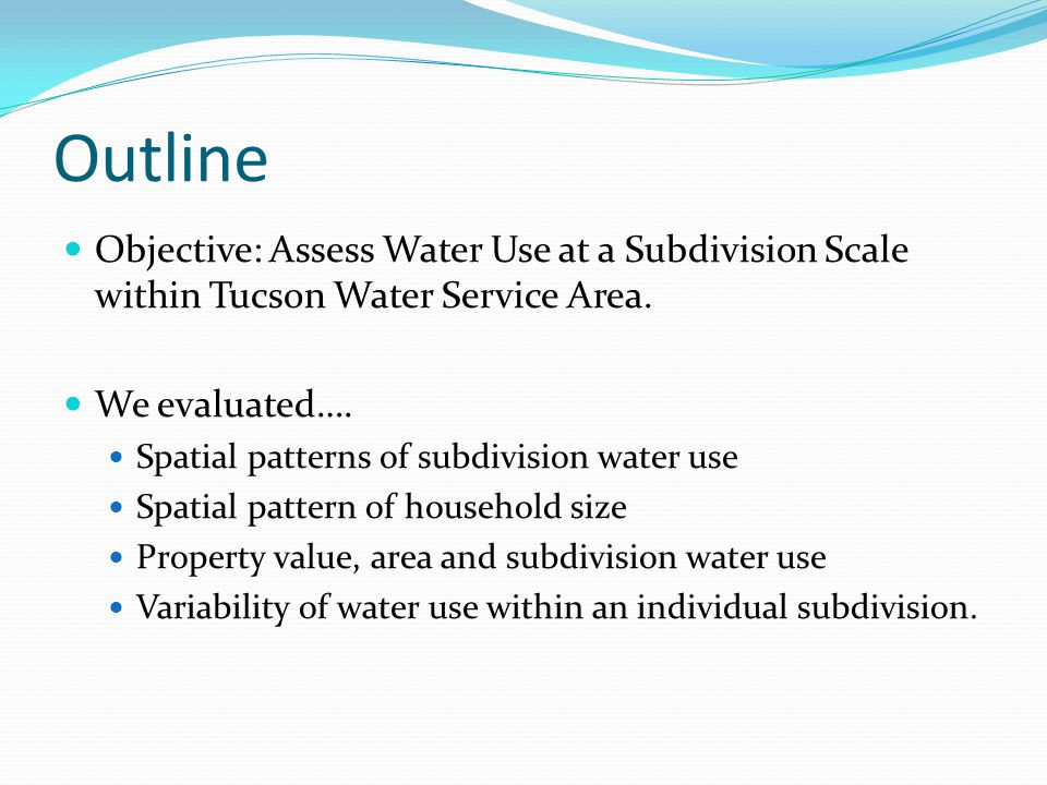 Outline Objective: Assess Water Use at a Subdivision Scale within Tucson Water Service Area.
