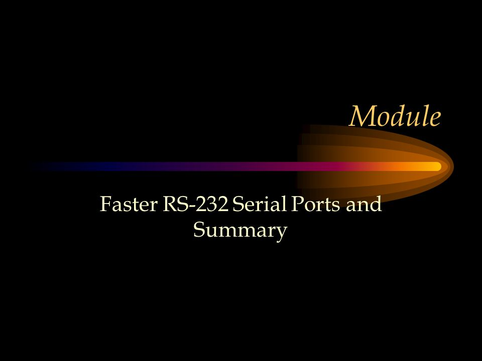 Module Faster RS-232 Serial Ports and Summary