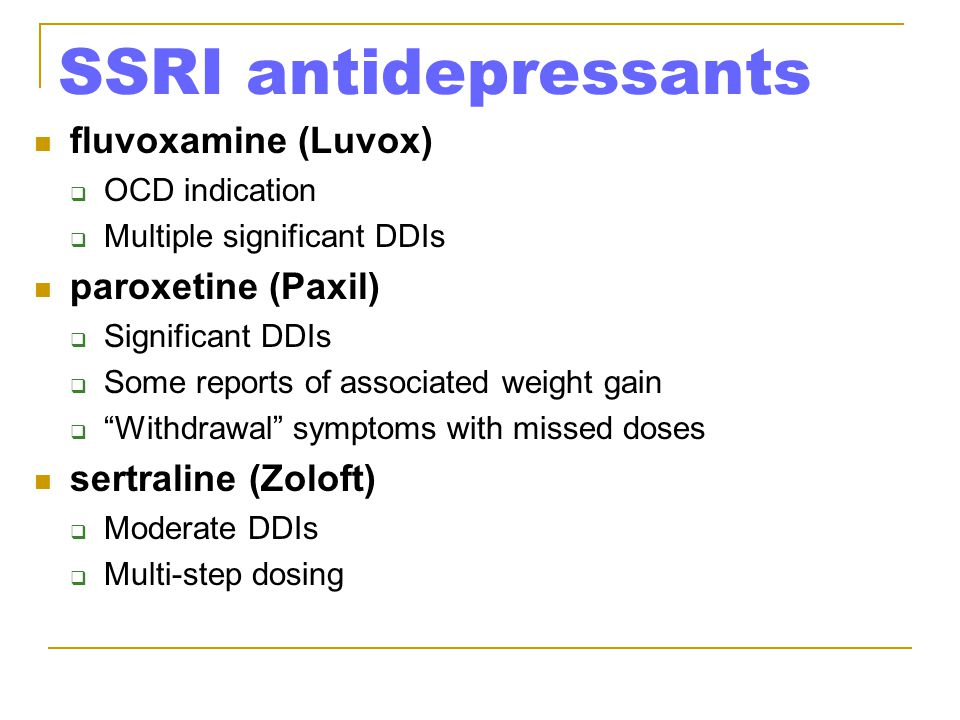SSRI antidepressants fluvoxamine (Luvox)  OCD indication  Multiple significant DDIs paroxetine (Paxil)  Significant DDIs  Some reports of associat