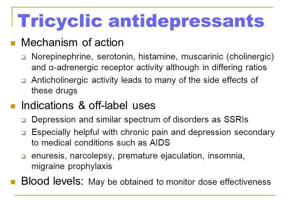 Tricyclic antidepressants Mechanism of action  Norepinephrine, serotonin, histamine, muscarinic (cholinergic) and α-adrenergic receptor activity alth