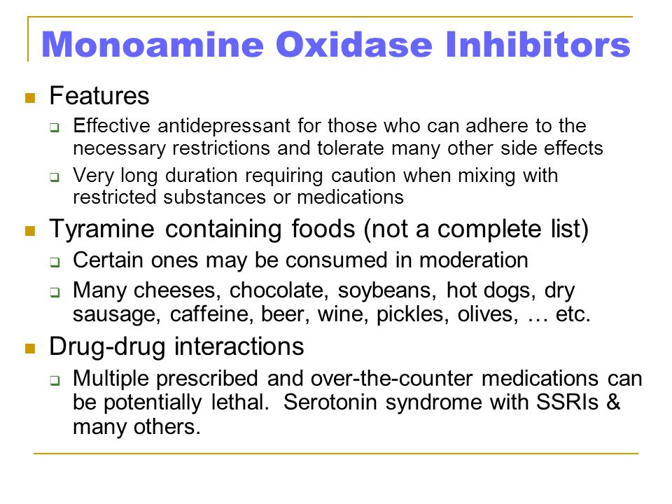 Monoamine Oxidase Inhibitors Features  Effective antidepressant for those who can adhere to the necessary restrictions and tolerate many other side e