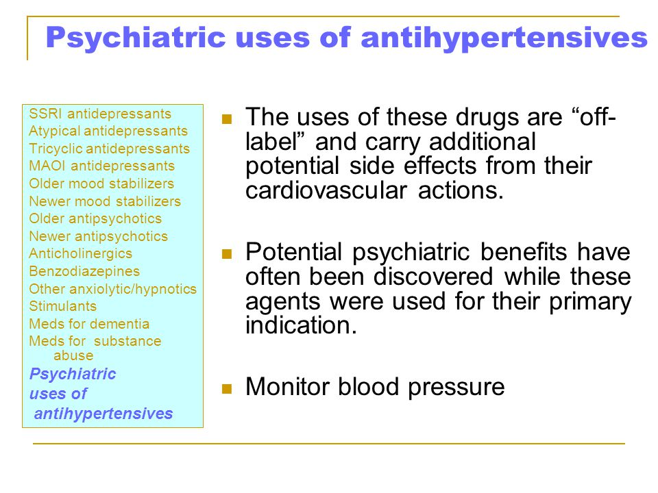 Psychiatric uses of antihypertensives SSRI antidepressants Atypical antidepressants Tricyclic antidepressants MAOI antidepressants Older mood stabiliz