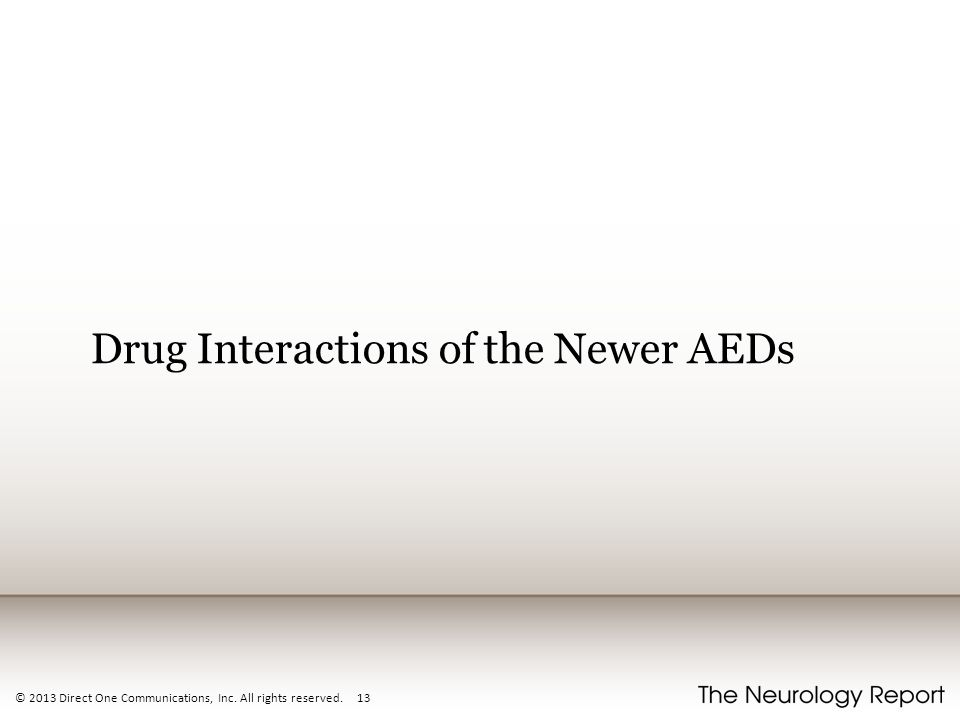 © 2013 Direct One Communications, Inc. All rights reserved. 13 Drug Interactions of the Newer AEDs