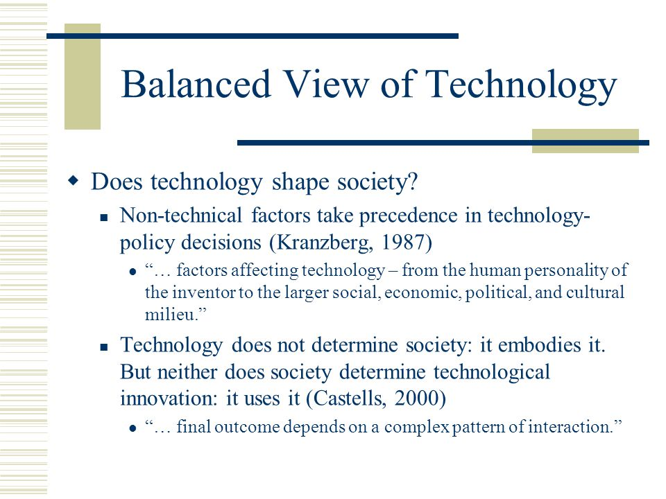 Balanced View of Technology  Does technology shape society.