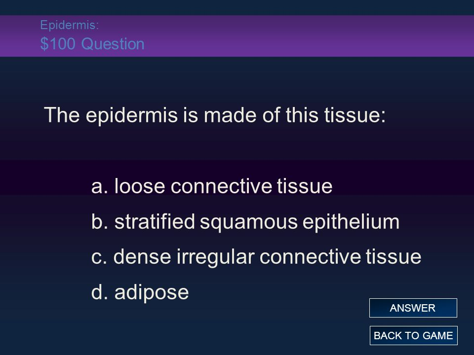 Epidermis: $100 Answer The epidermis is made of this tissue: a.