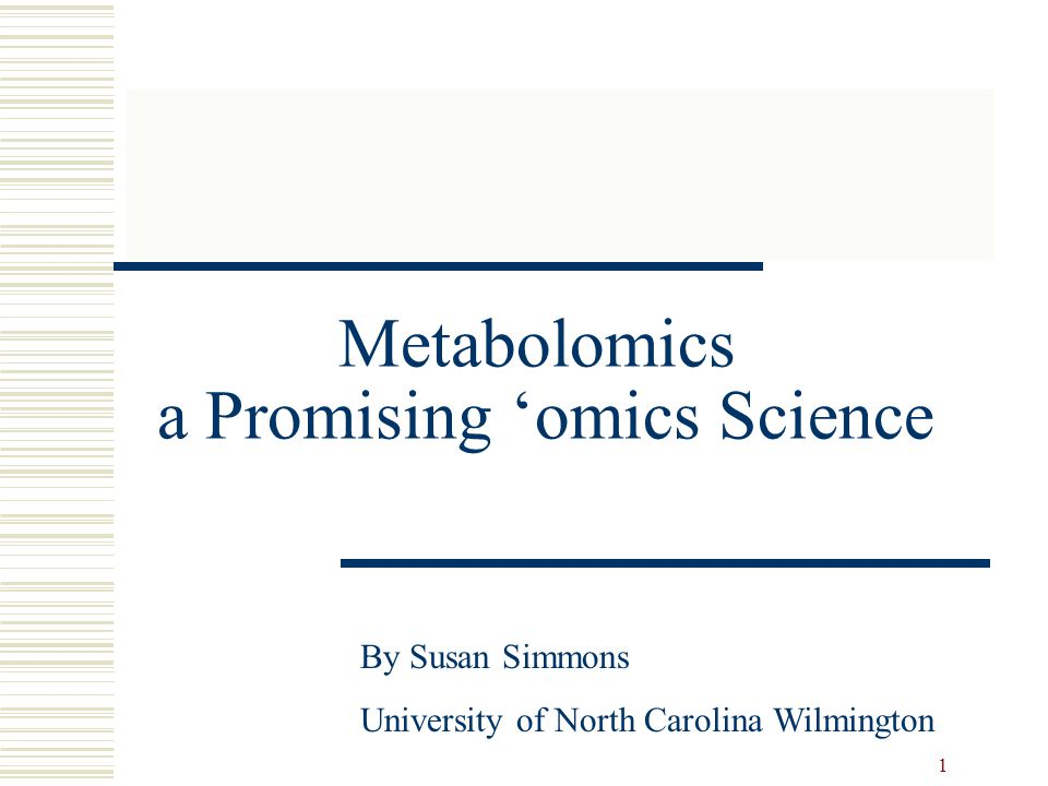 1 Metabolomics a Promising 'omics Science By Susan Simmons University of North Carolina Wilmington