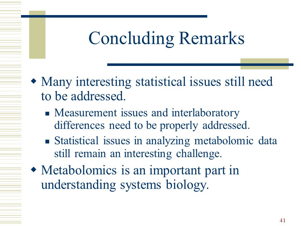 41 Concluding Remarks  Many interesting statistical issues still need to be addressed.