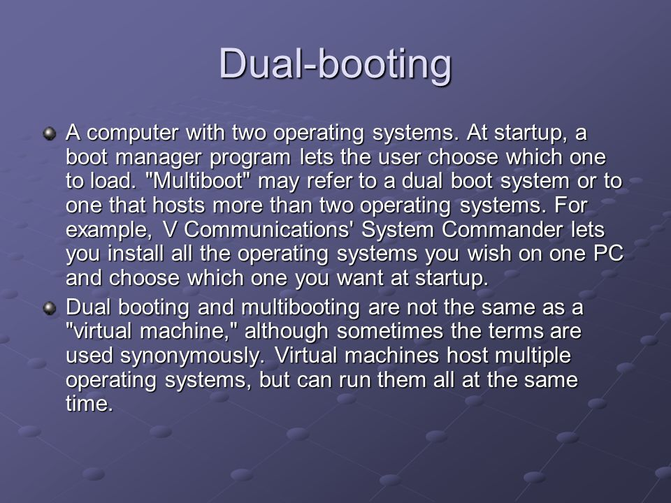Dual-booting A computer with two operating systems.