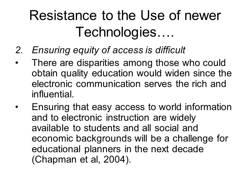 Resistance to the Use of newer Technologies…. 2.Ensuring equity of access is difficult There are disparities among those who could obtain quality educ