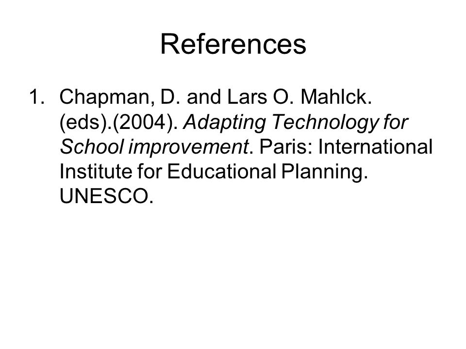 References 1.Chapman, D. and Lars O. Mahlck. (eds).(2004).