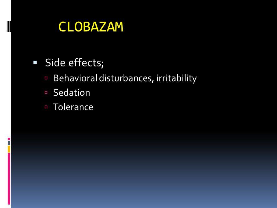 CLOBAZAM  Side effects;  Behavioral disturbances, irritability  Sedation  Tolerance