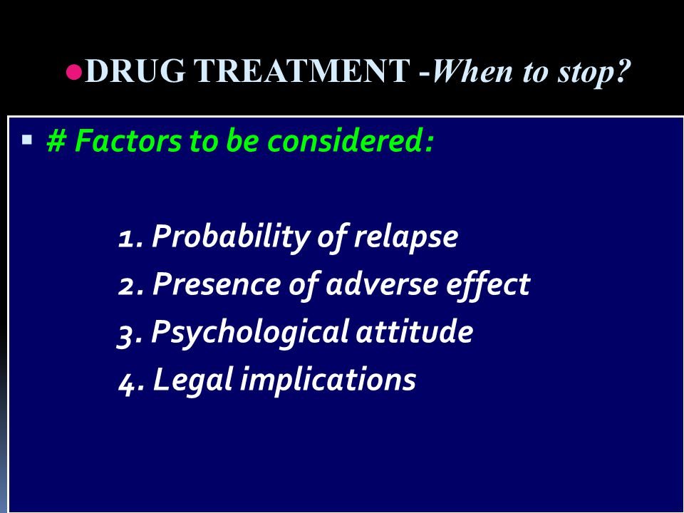  # Factors to be considered: 1. Probability of relapse 2.