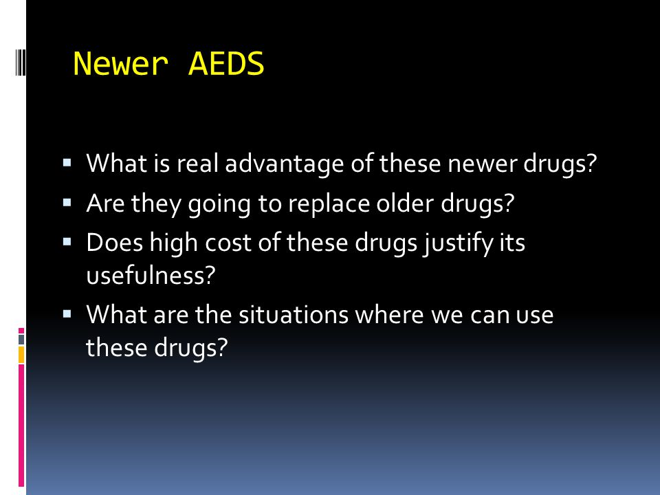 Newer AEDS  What is real advantage of these newer drugs.
