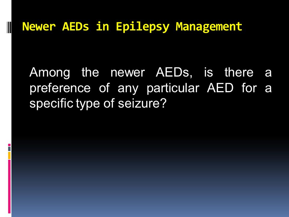 Newer AEDs in Epilepsy Management Among the newer AEDs, is there a preference of any particular AED for a specific type of seizure