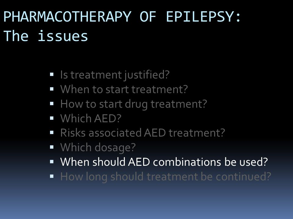 PHARMACOTHERAPY OF EPILEPSY: The issues  Is treatment justified.