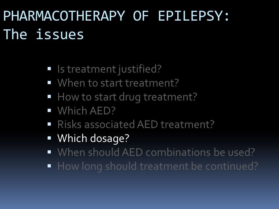 PHARMACOTHERAPY OF EPILEPSY: The issues  Is treatment justified.
