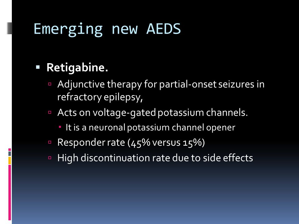 Emerging new AEDS  Retigabine.  Adjunctive therapy for partial-onset seizures in refractory epilepsy,  Acts on voltage-gated potassium channels. 