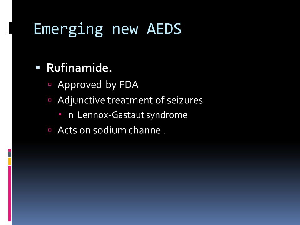 Emerging new AEDS  Rufinamide.