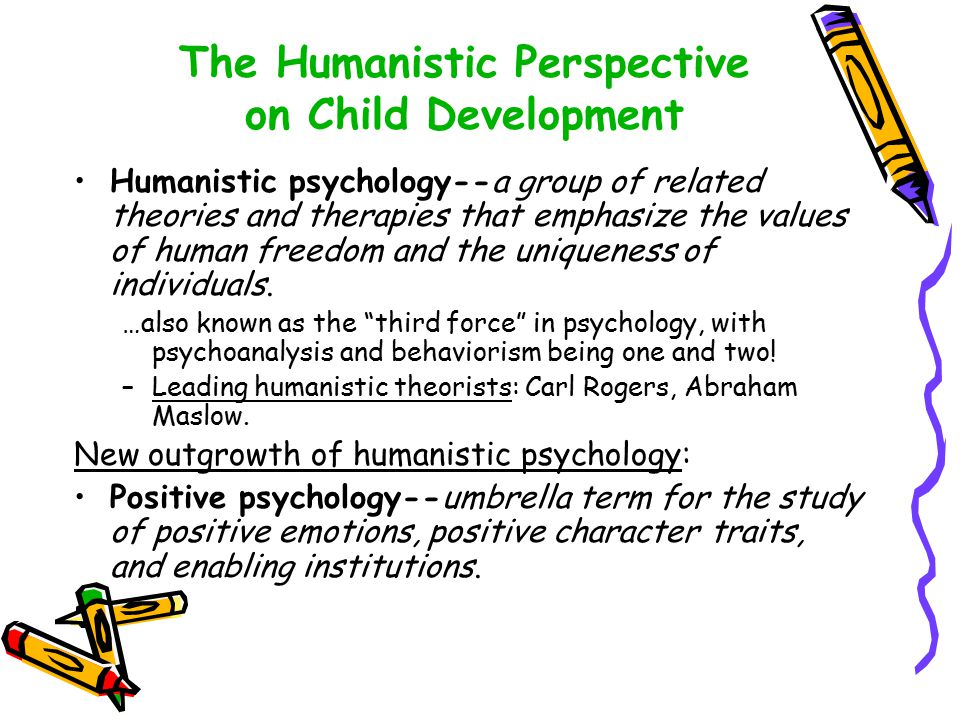 humanistic theories Basic assumptions of humanistic theorists (schunk et al, 2008) are as follows: well-known humanistic theories include those of abraham maslow and carl.