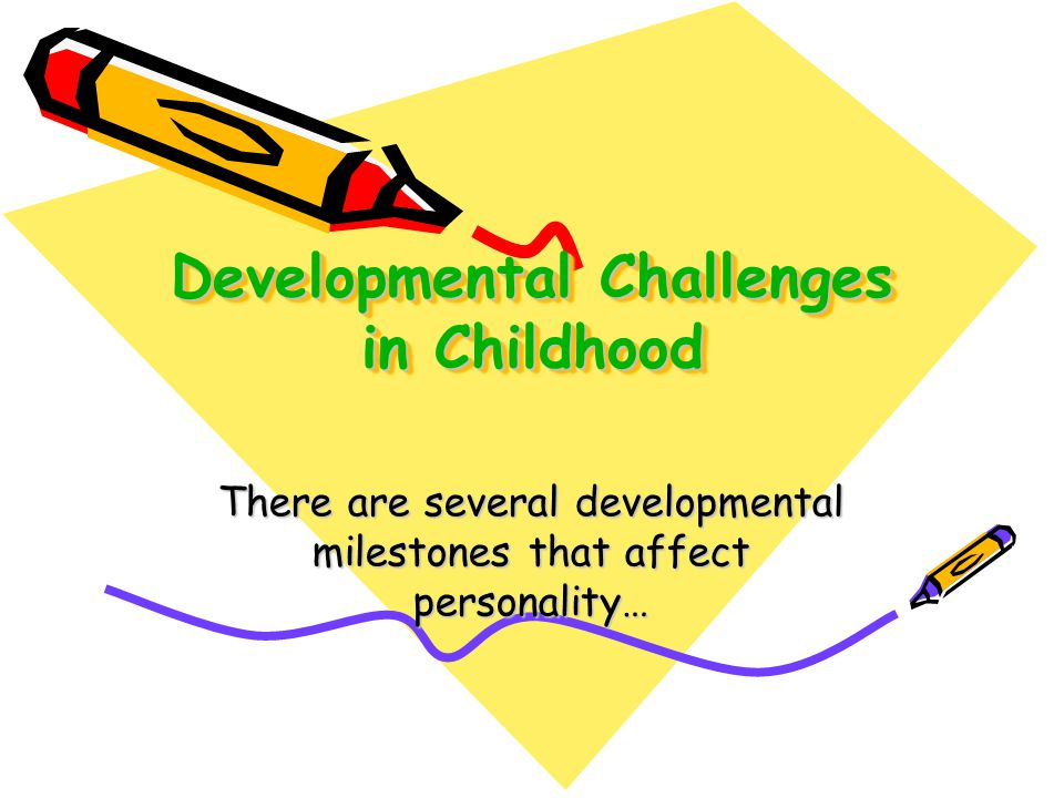 Developmental Challenges in Childhood There are several developmental milestones that affect personality…