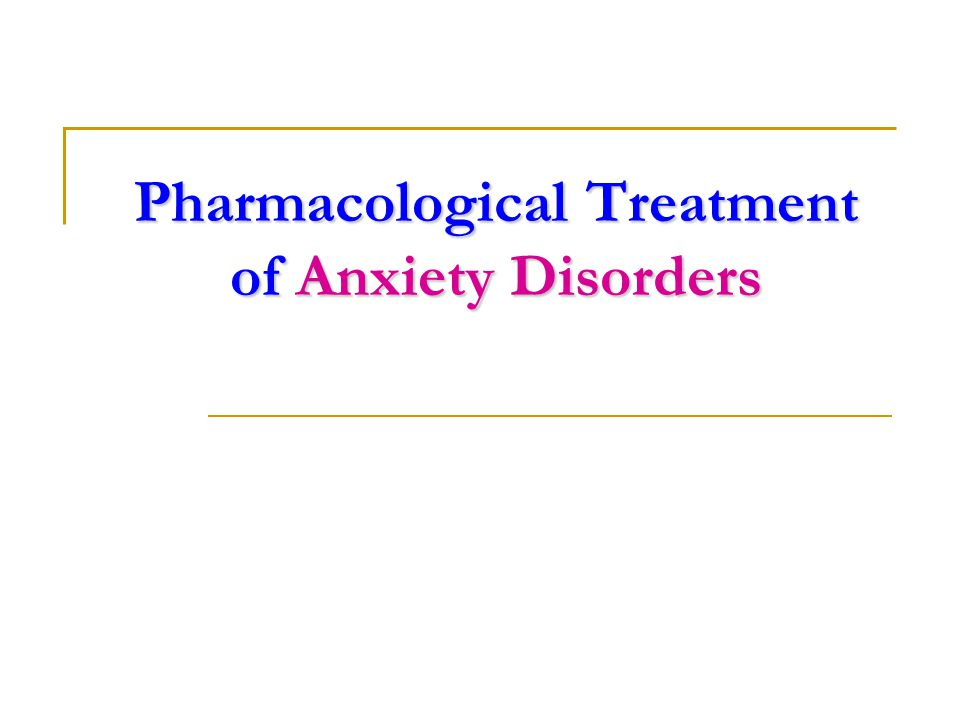 Pharmacological Treatment of Anxiety Disorders