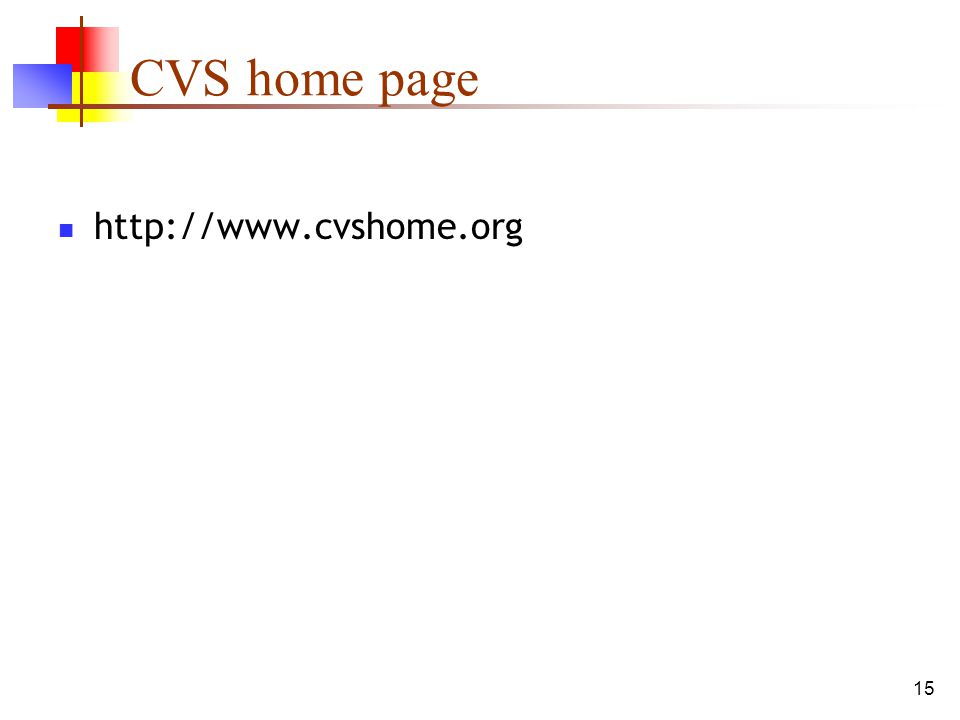 15 CVS home page http://www.cvshome.org