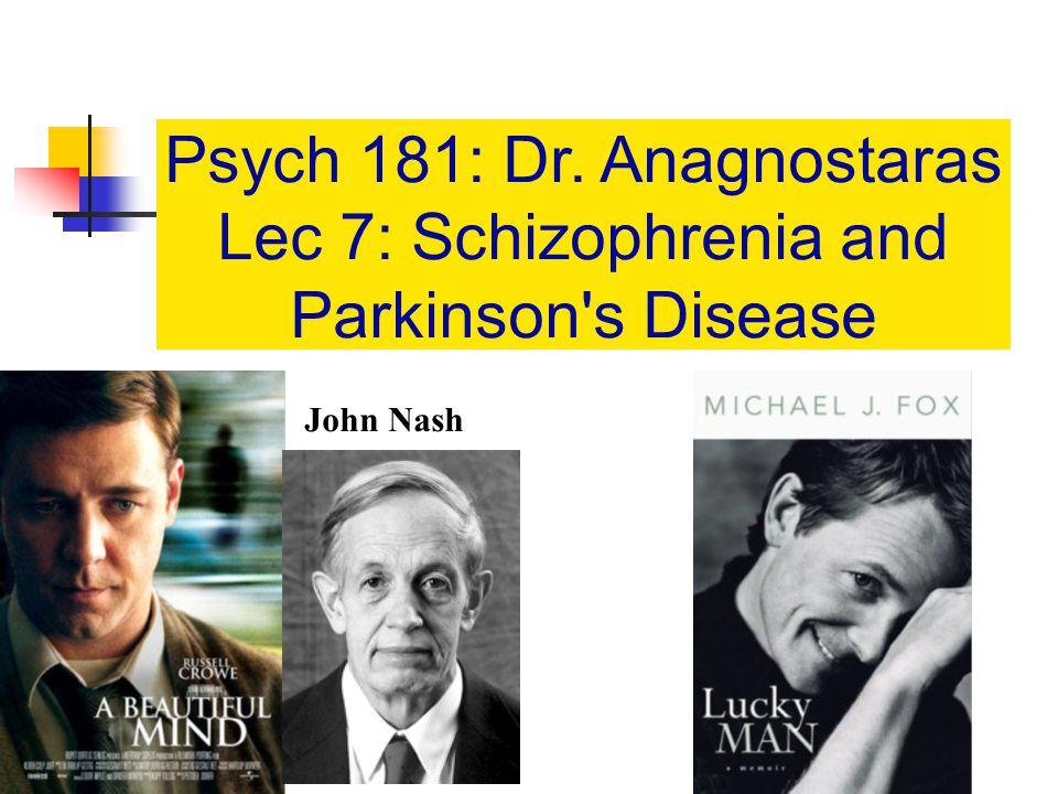 Psych 181: Dr. Anagnostaras Lec 7: Schizophrenia and Parkinson s Disease John Nash