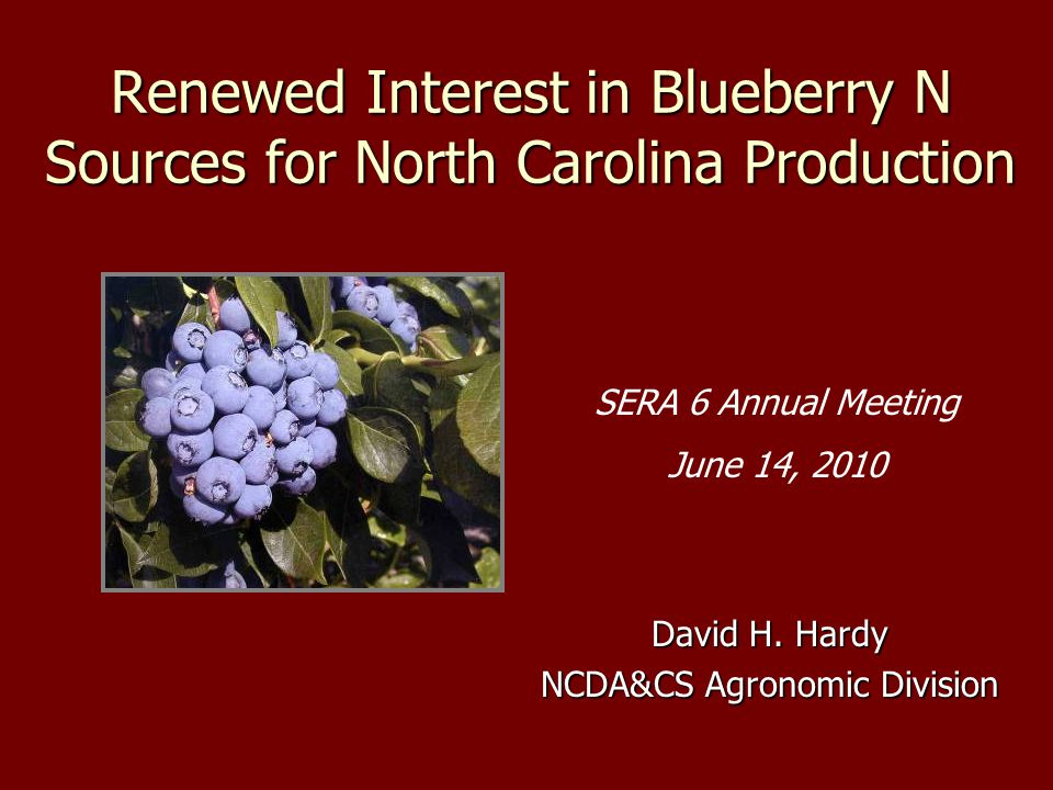Renewed Interest in Blueberry N Sources for North Carolina Production David H.