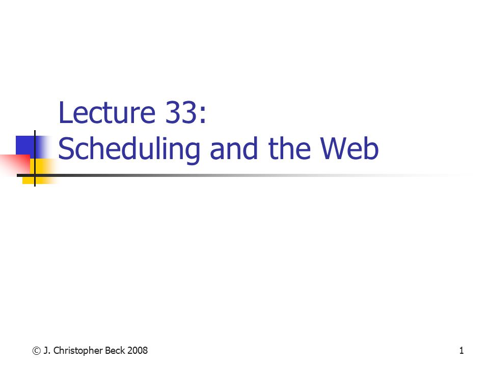 © J. Christopher Beck 20081 Lecture 33: Scheduling and the Web