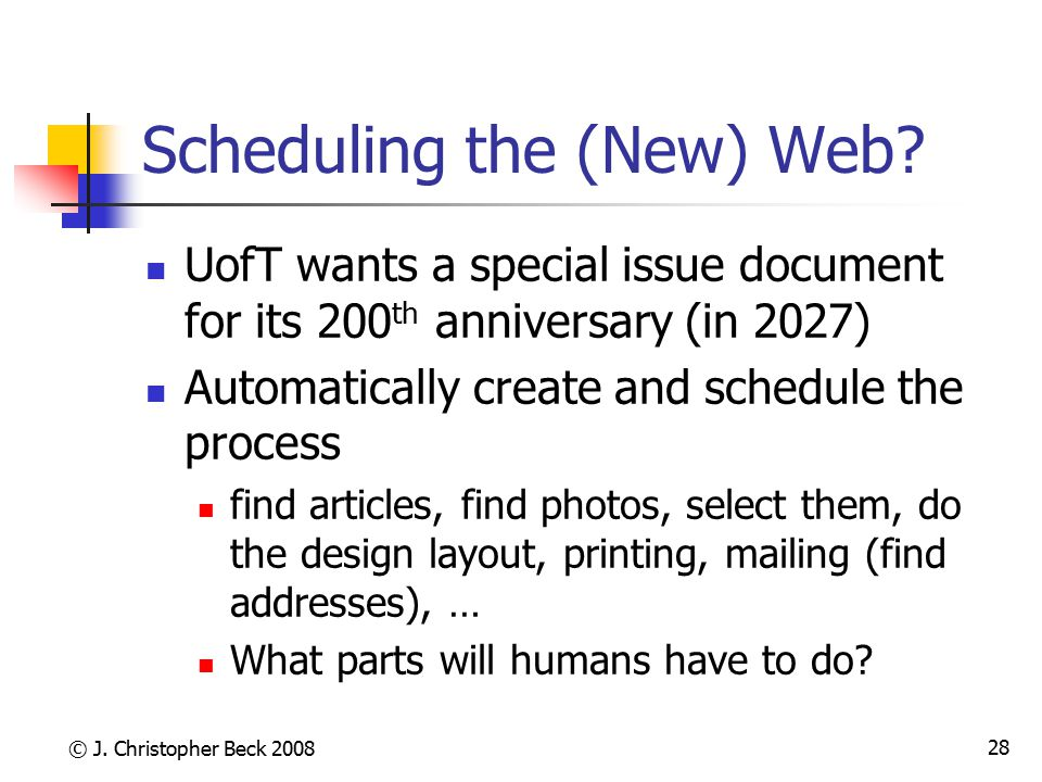 © J. Christopher Beck 2008 28 Scheduling the (New) Web.