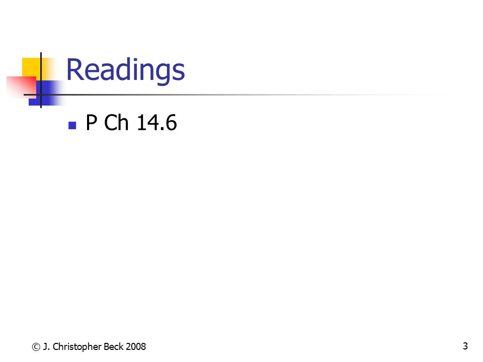 © J. Christopher Beck 2008 3 Readings P Ch 14.6