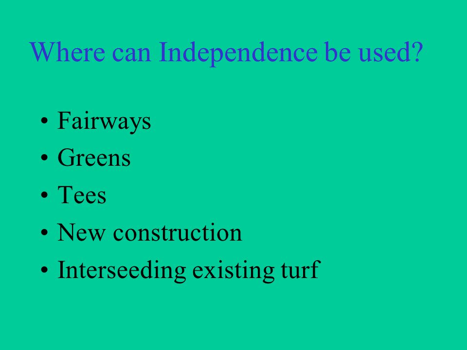 Where can Independence be used Fairways Greens Tees New construction Interseeding existing turf